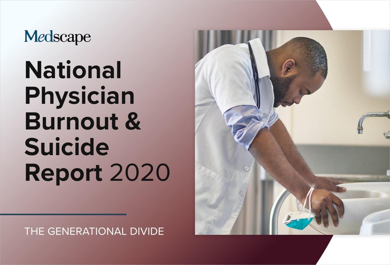 Medscape National Physician Burnout & Suicide Report 2020