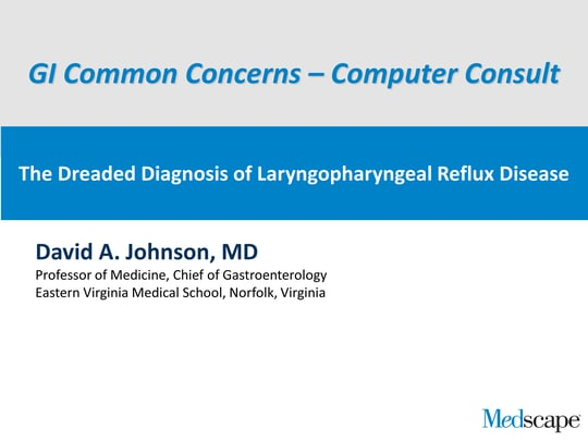The Dreaded Diagnosis of Laryngopharyngeal Reflux Disease (Transcript)