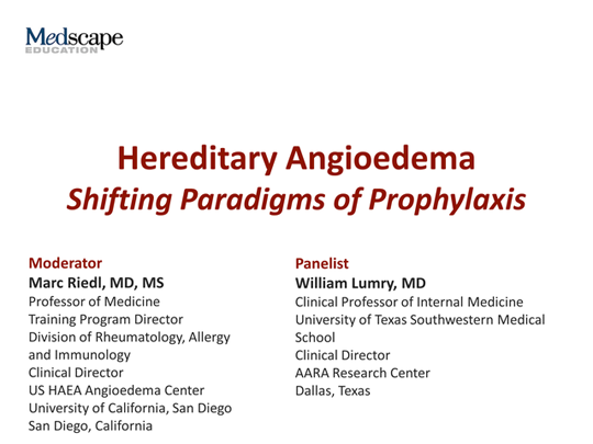 Hereditary Angioedema: Shifting Paradigms of Prophylaxis (Transcript)