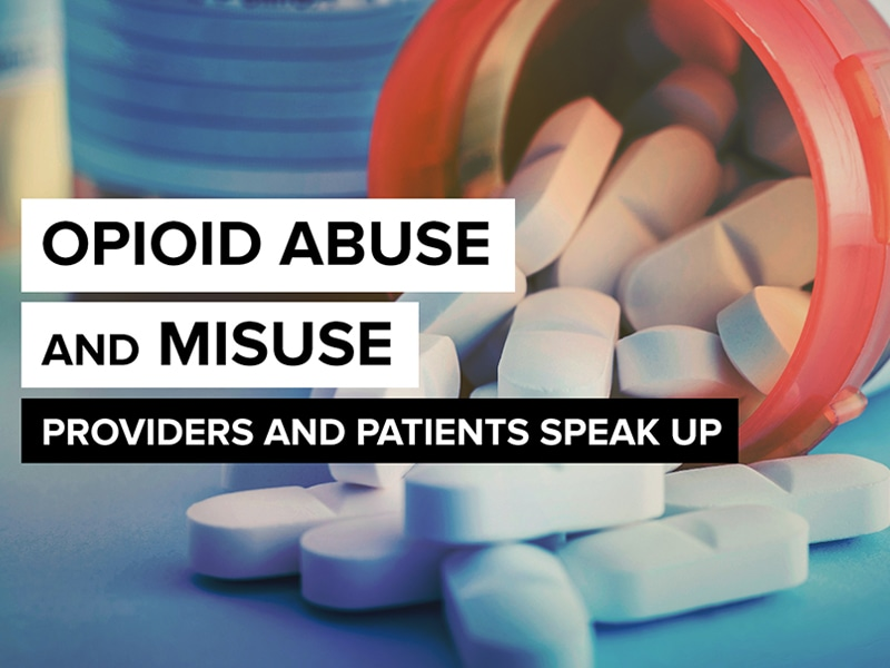 Opioid Abuse and Misuse: Providers and Patients Speak Up