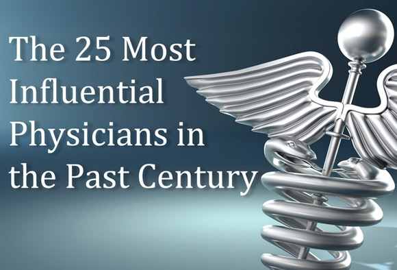 The 25 Most Influential Physicians in the Past Century