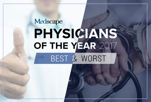 Physicians of the Year 2017: Best and Worst