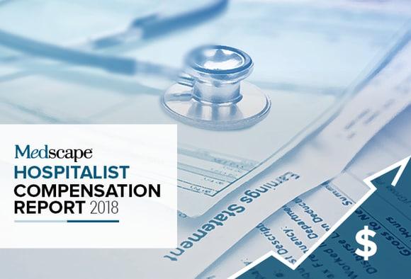 Medscape Hospitalist Compensation Report 2018