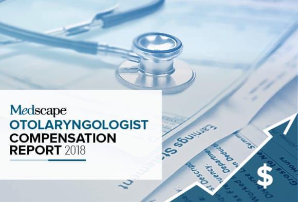 Medscape Otolaryngologist Compensation Report 2018