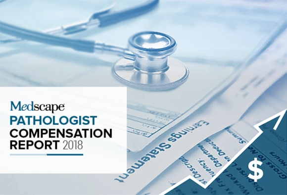 Medscape Pathologist Compensation Report 2018