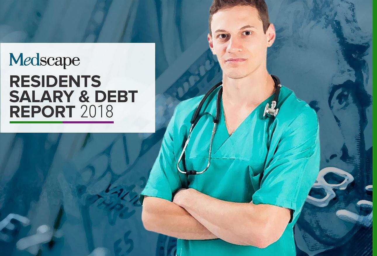 Medscape Residents Salary & Debt Report 2018