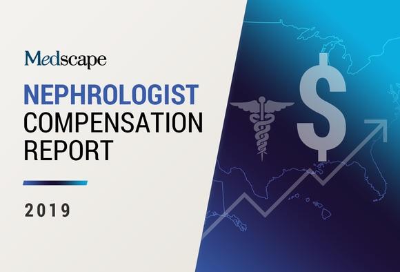 Medscape Nephrologist Compensation Report 2019