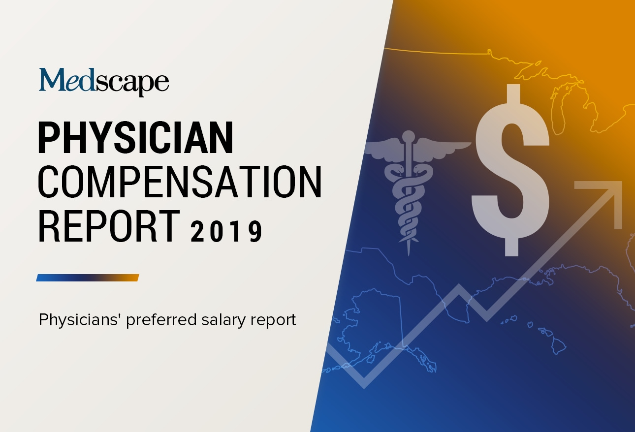 Medscape Physician Compensation Report 2019