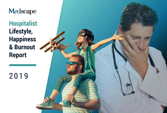 Medscape Hospitalist Lifestyle, Happiness & Burnout Report 2019