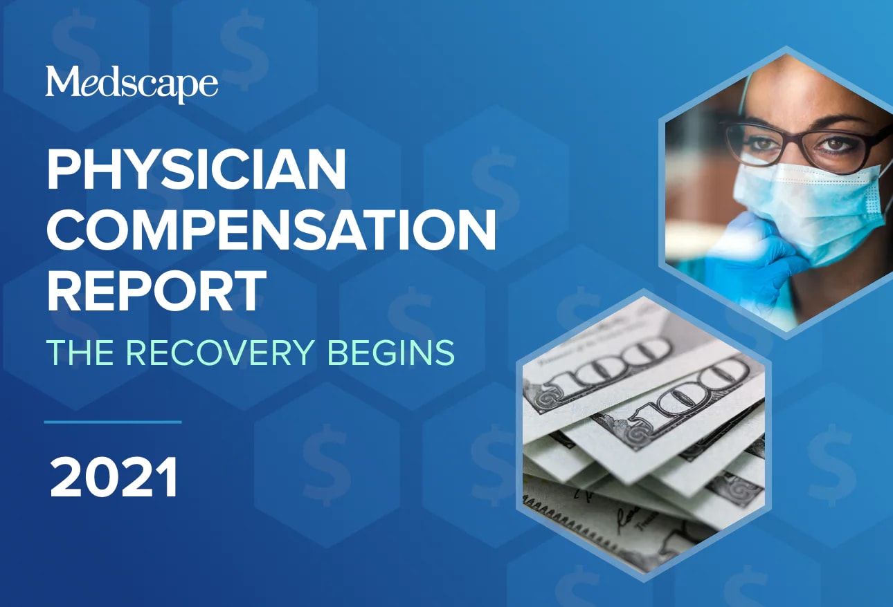 Medscape Physician Compensation Report 2021: The Recovery Begins