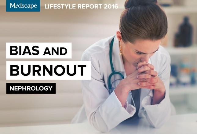 Medscape Nephrology Lifestyle Report 2016: Bias and Burnout