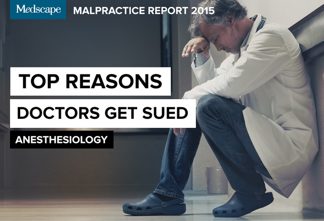 Medscape Malpractice Report 2015: Why Anesthesiologists Get Sued