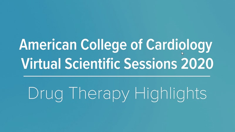 ACC Virtual Scientific Sessions 2020: Drug Therapy Highlights