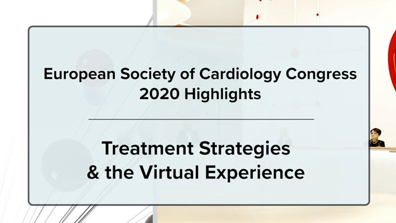 ESC 2020 Highlights: Treatment Strategies & the Virtual Experience