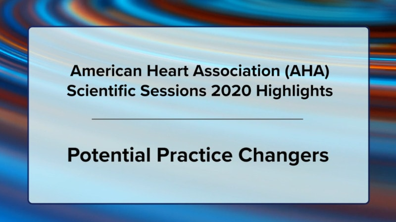American Heart Association (AHA) Scientific Sessions 2020 Highlights: Potential Practice Changers