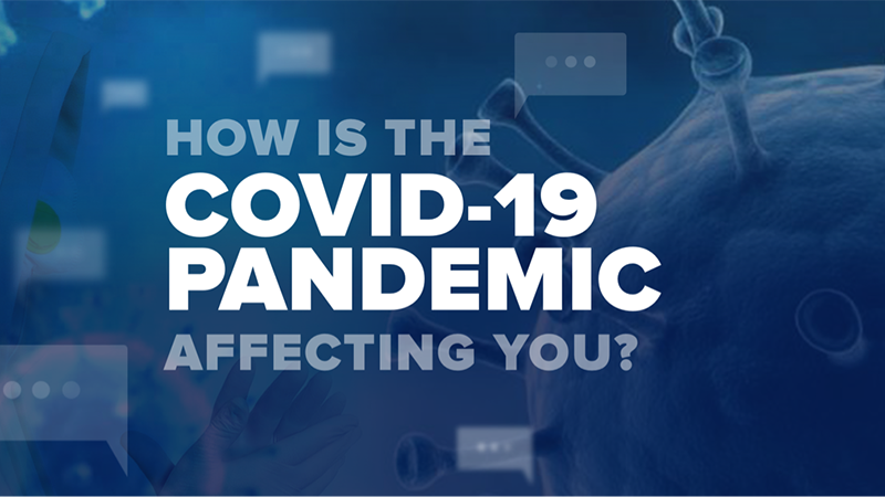 How is the COVID-19 Pandemic Affecting You?