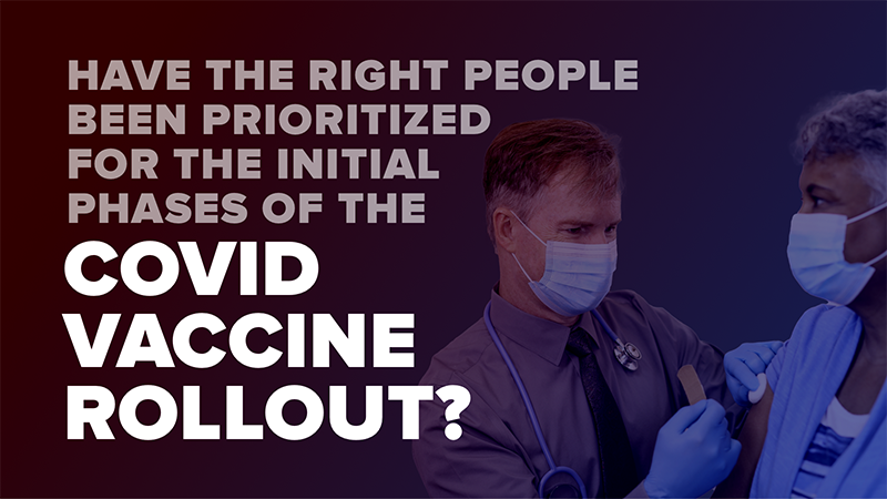 Have the right people been prioritized for the initial phases of the COVID vaccine rollout?