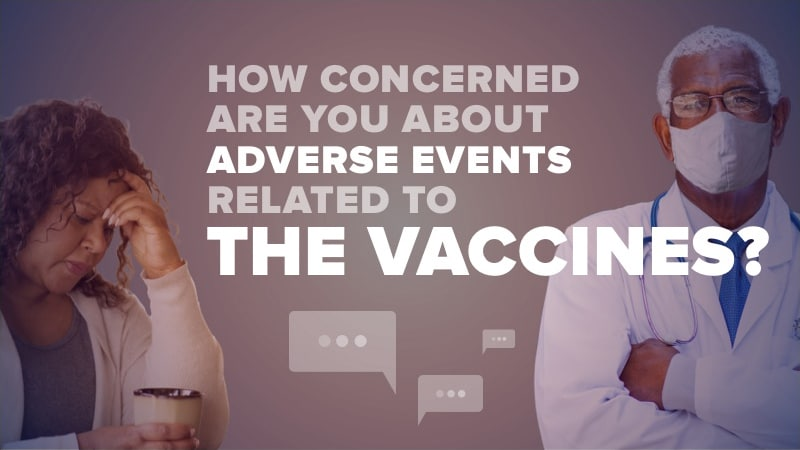 How concerned are you about adverse events related to the vaccines?