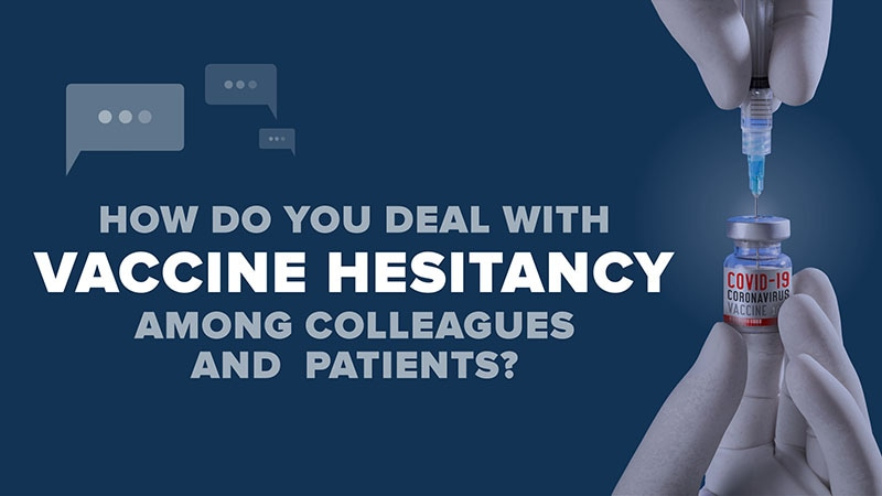 How do you deal with vaccine hesitancy among colleagues and patients?