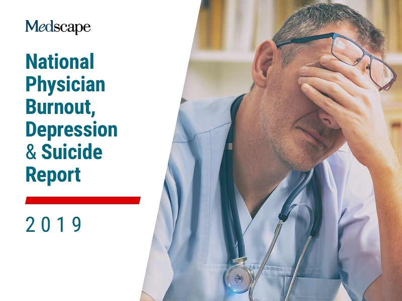 Medscape National Physician Burnout, Depression & Suicide Report 2019