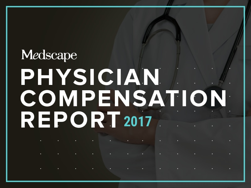 Medscape Physician Compensation Report 2017