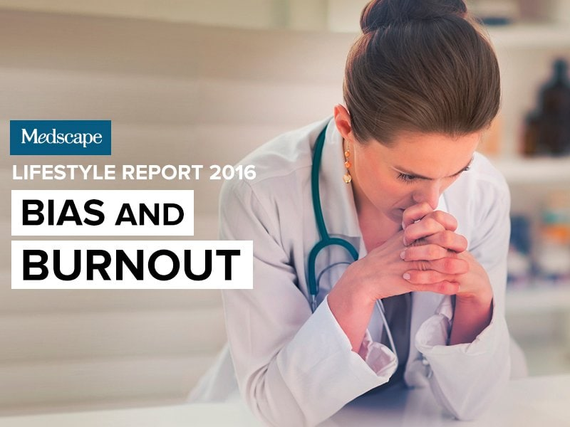 Medscape Lifestyle Report 2016: Bias and Burnout