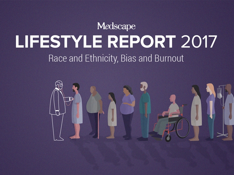 Medscape Lifestyle Report 2017: Race and Ethnicity, Bias and Burnout